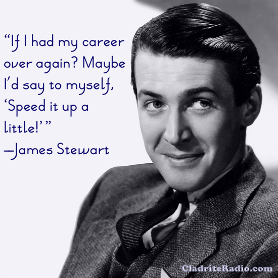 James Stewart quote-If I had my career over again? Maybe I'd say to myself, speed it up a little.