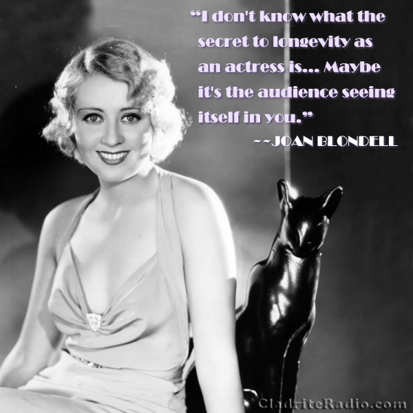 Joan Blondell quote-I don't know what the secret to longevity as an actress is. ... Maybe it's the audience seeing itself in you