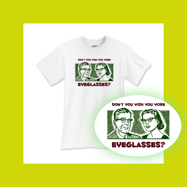 tshirt-Don't You Wish You Wore Eyeglasses?